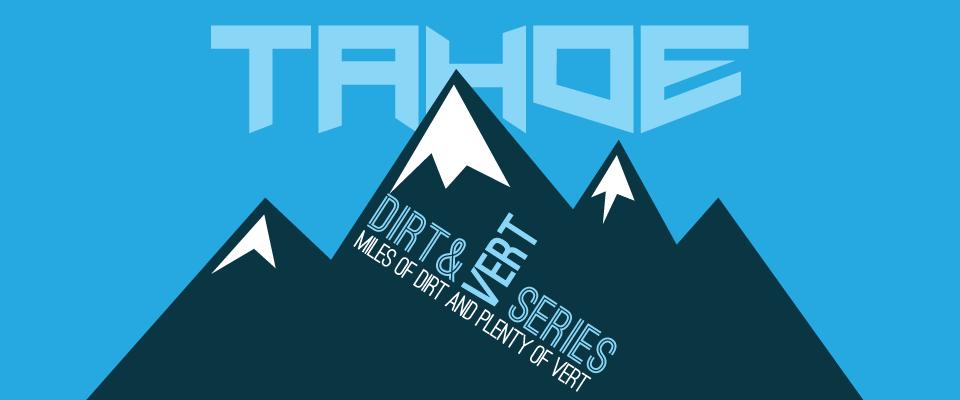 Tahoe Dirt&Vert Series